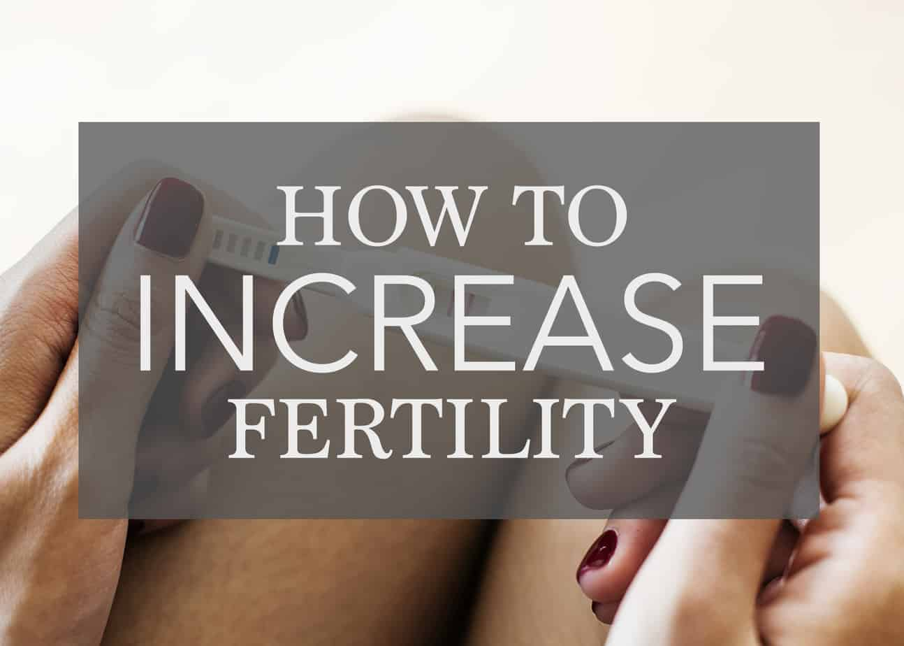 The BEST ways to Increase Fertility – So you can conceive faster!