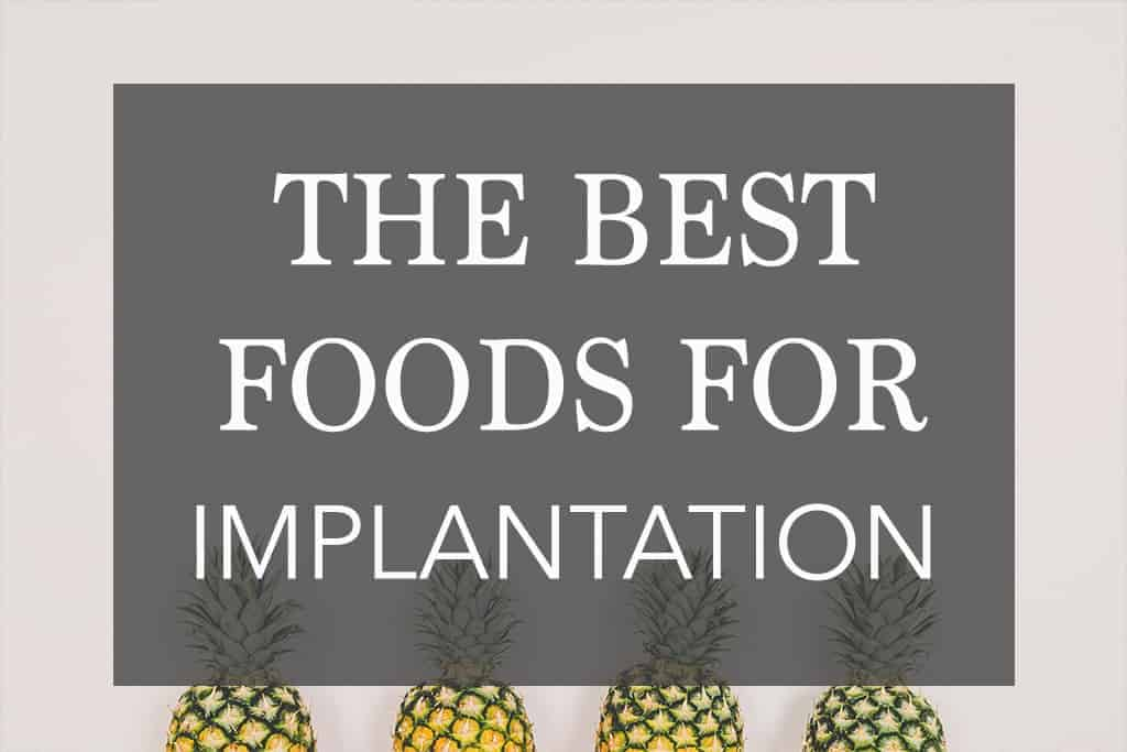 The Best Foods that Help with Successful Implantation
