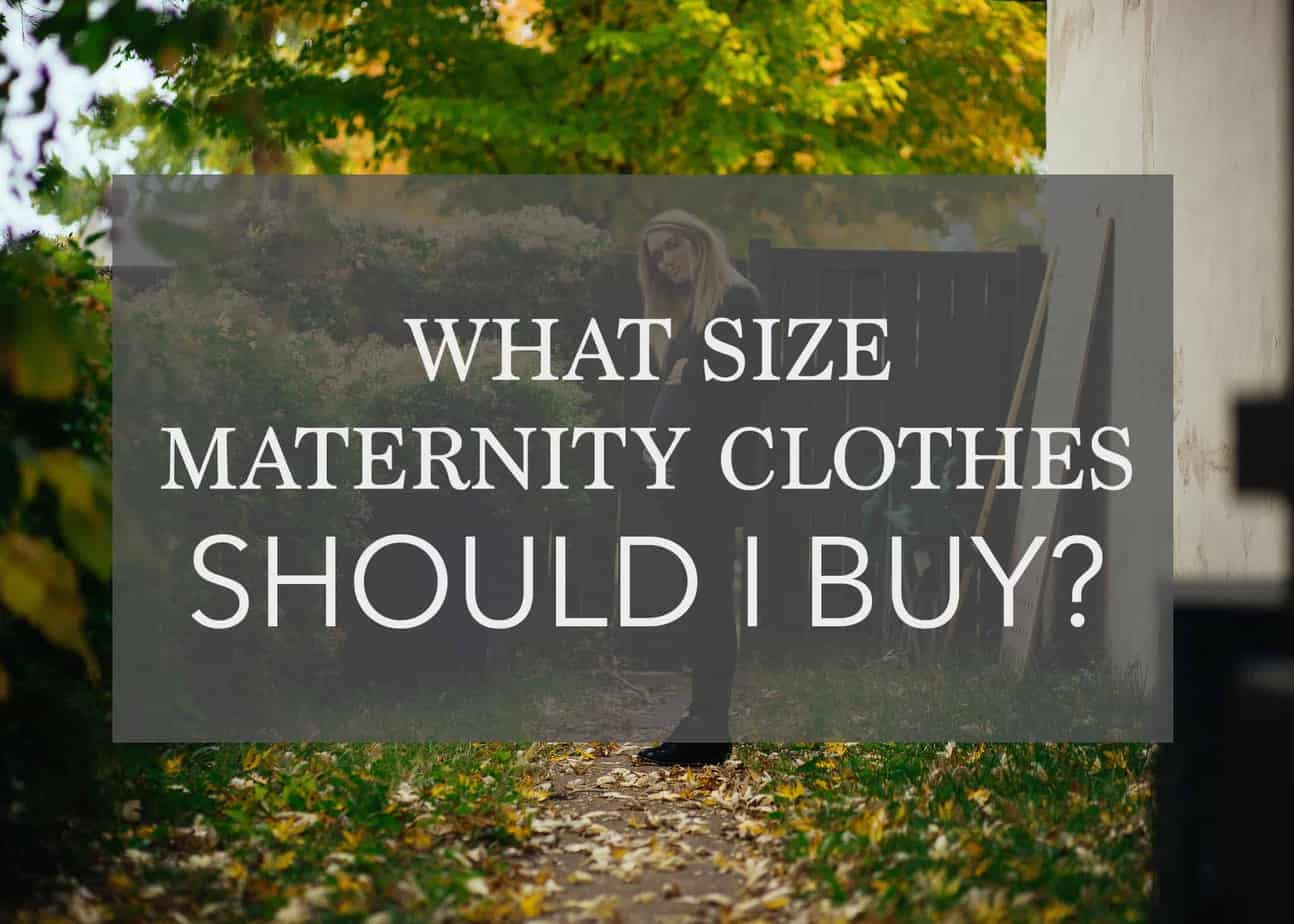 What size maternity clothes should you buy?