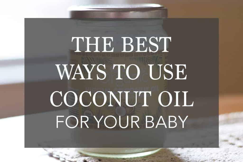 15 Brilliant Coconut Oil Uses for Babies + Best Coconut Oils