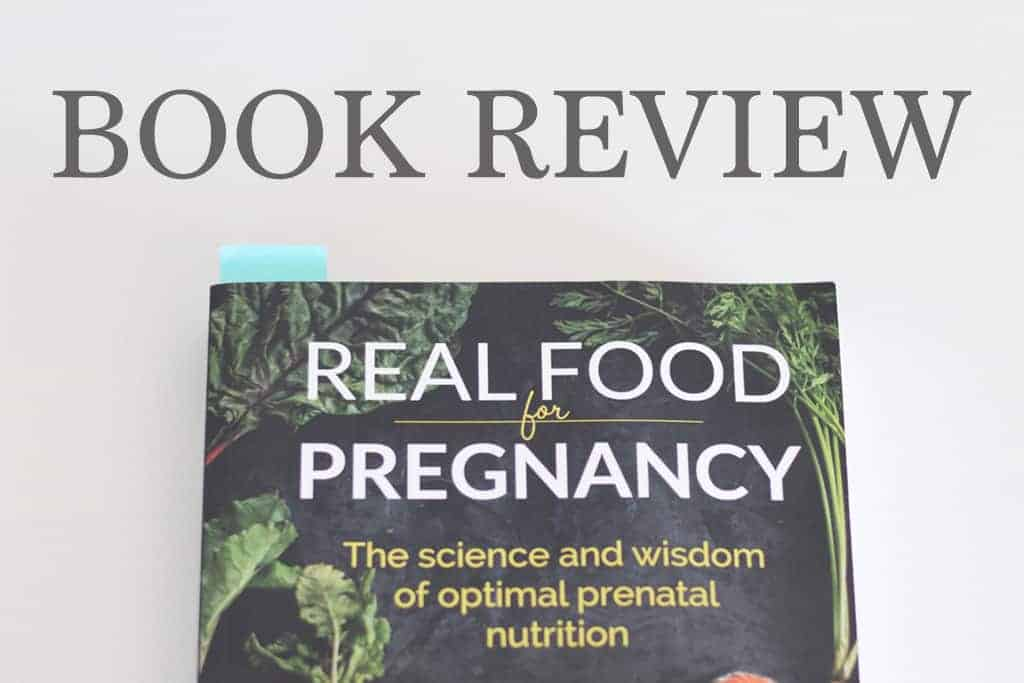 5 Reasons To LOVE 'Real Food For Pregnancy' – Book Review