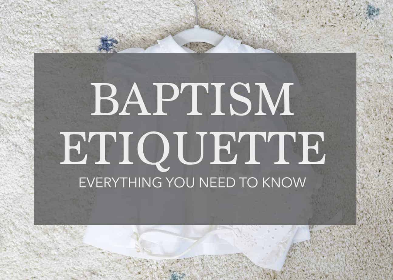Baby Baptism and Christening Etiquette – Everything you NEED to Know