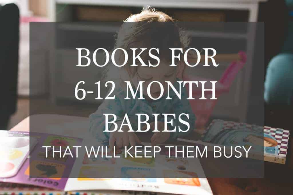 The 24 Best Books for Babies 6 to 12 Months – Keep Your Baby Busy!