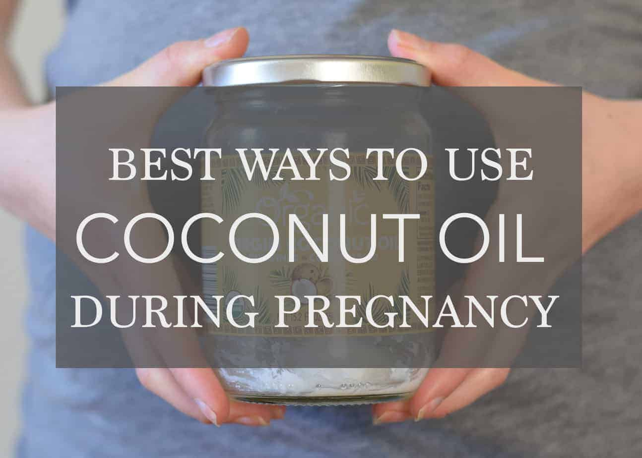 Best Coconut Oil uses for Pregnancy
