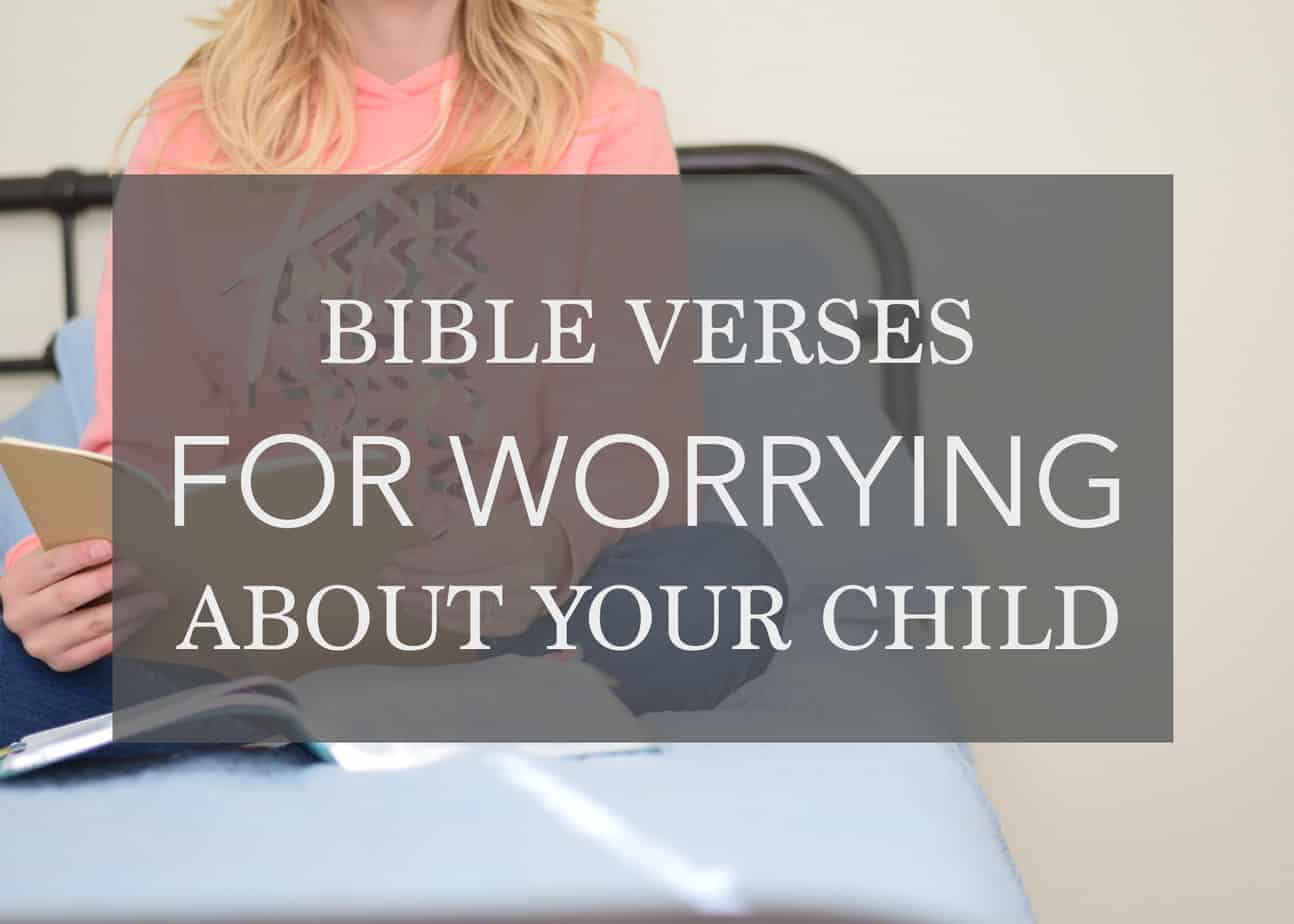 Bible Verses About Worrying About Your Child – How to LET GO!