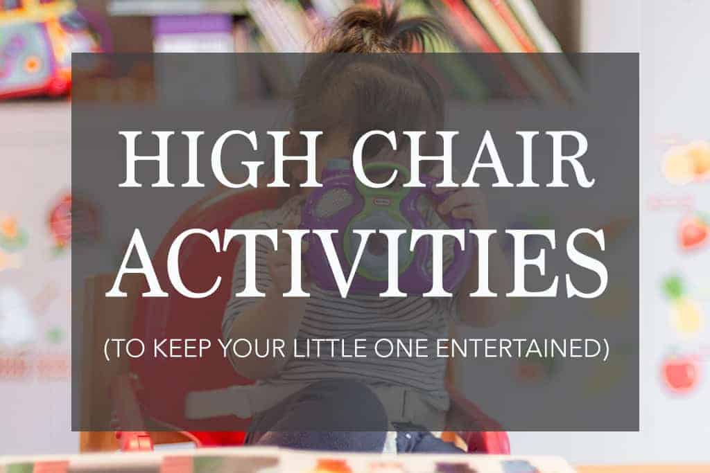 20 Easy High Chair Activities to Keep Your Little One Busy