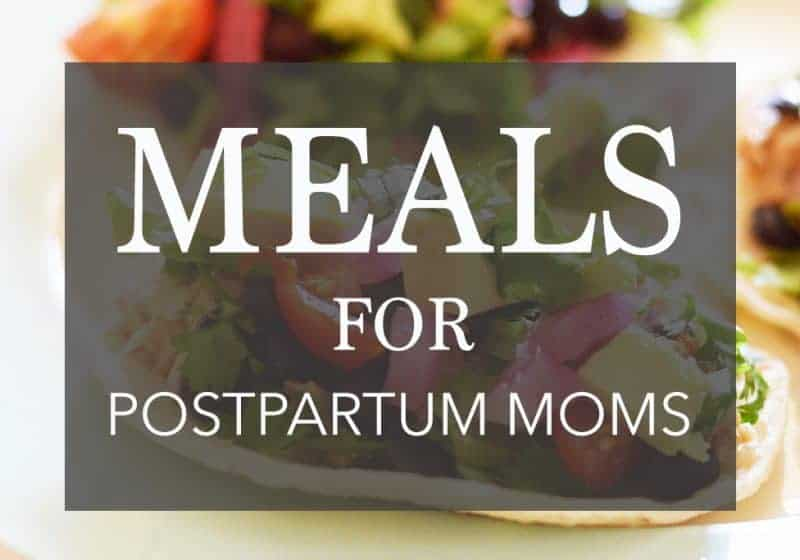 Meals for Postpartum Moms – Easy, Healthy Recipes and Snacks