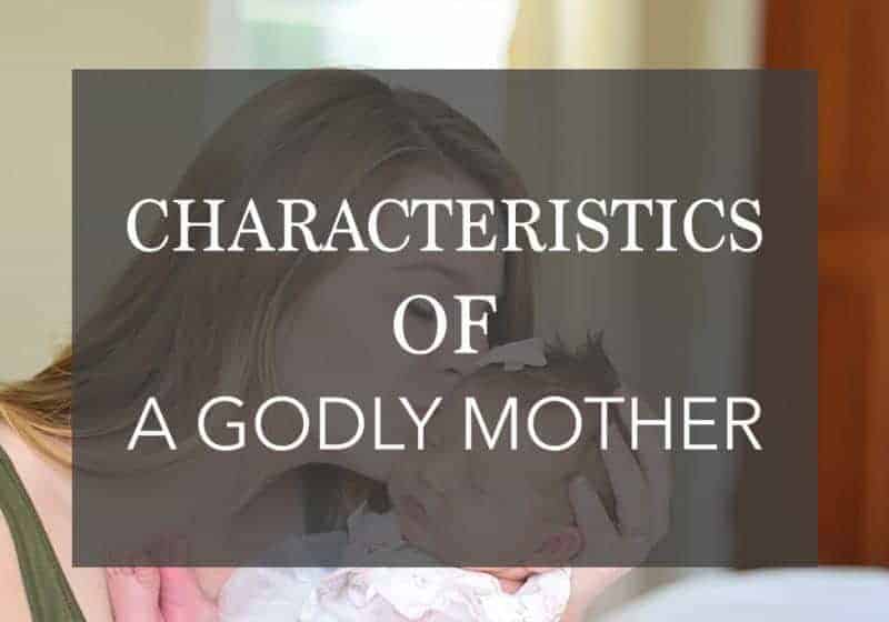 5 Characteristics of a Godly Mom – Living in an Ungodly World