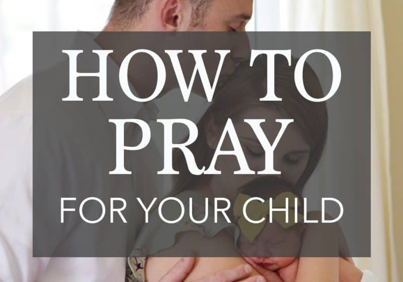 How to Pray for Your Child – 4 Prayer Prompts with Verses to Help You