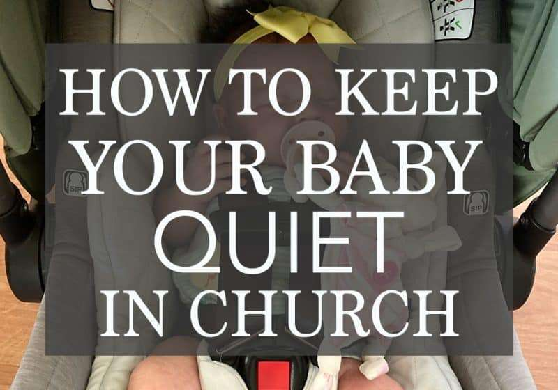 How to Keep Your Baby Quiet During Church – 9 Tips + Tricks