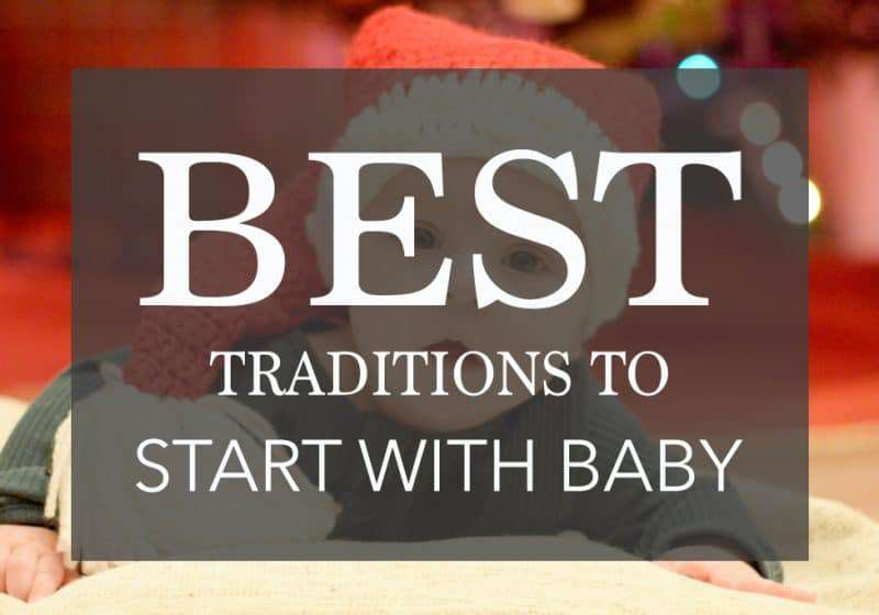 41 Traditions to Start with Baby – That You Will Look Forward to EVERY Year