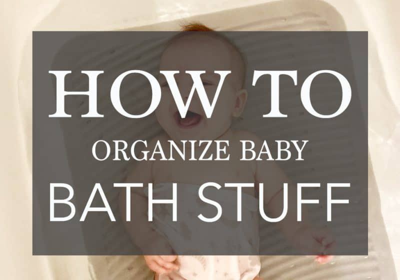 How to Organize Baby Bath Stuff – To Make Bathtime Easier