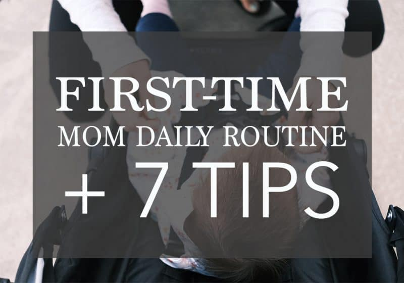 Sneak Peak Into a First Time Mom's Daily Routine + 7 Tips to Stick with it