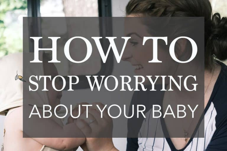how to stop worrying about your baby