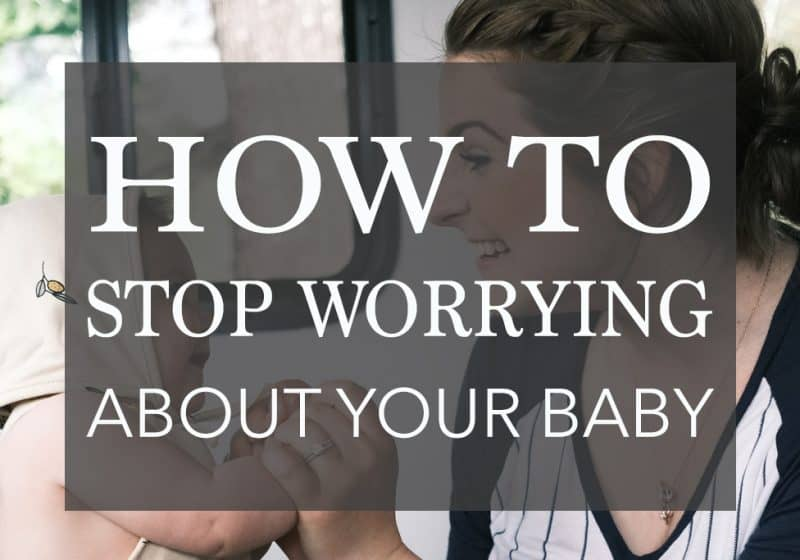 How to STOP Worrying about your Baby – 7 Tips that will Help Now