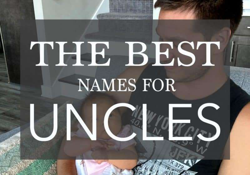 37+ Unique Names for Uncles – How my Brother Chose his Nickname