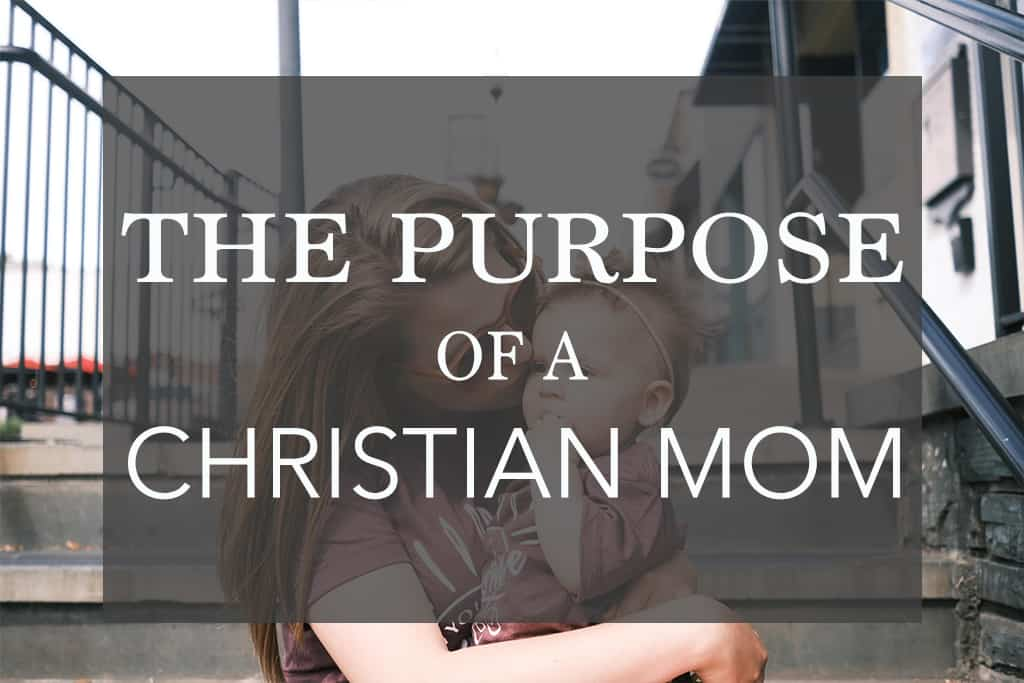 the purpose of a christian mom - mom holding baby girl