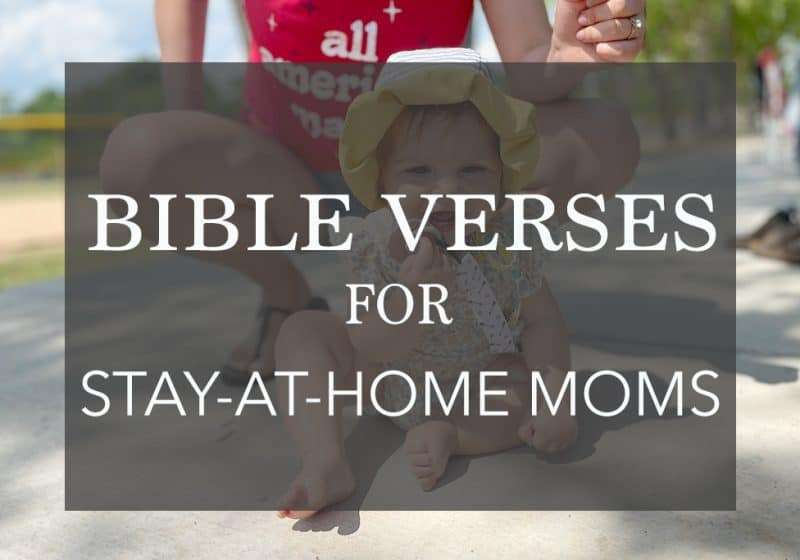 29 Encouraging Bible Verses for Stay-At-Home Moms | To Help You KEEP Going