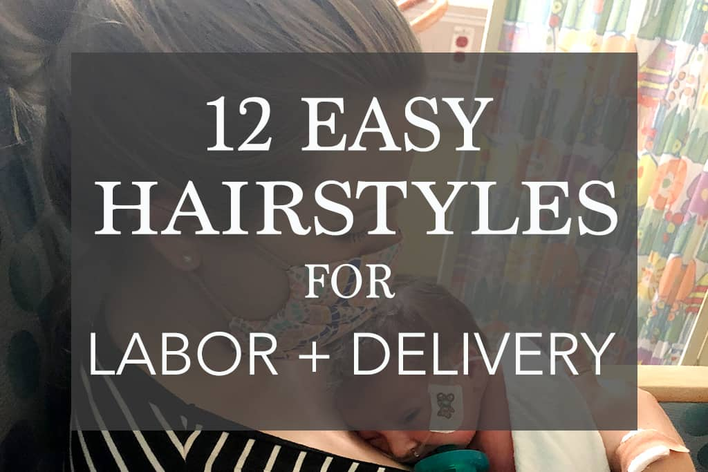 cute and easy hairstyles for labor, delivery, and birth