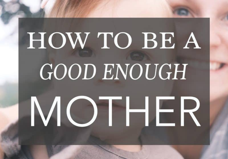 how to be a good enough mom